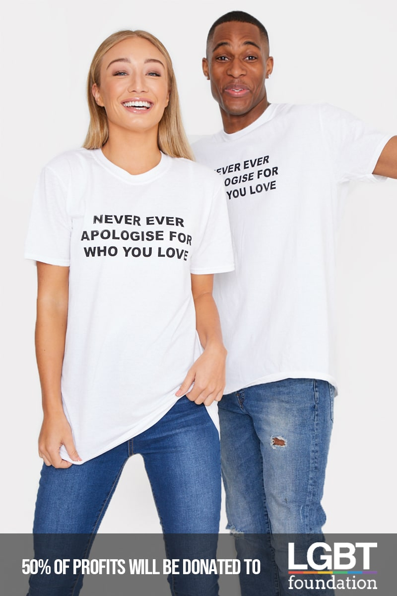 PRIDE NEVER APOLOGISE FOR WHO YOU LOVE WHITE T SHIRT